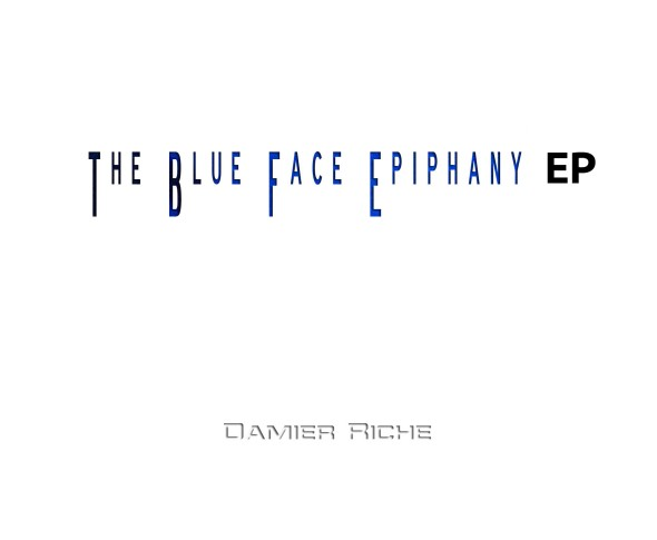 The anticipation of Damier Riche's first full EP The BLUE FACE EPIPHANY EP  BUILDS AVAILABLE 00/00/13